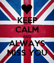 KEEP CALM AND ALWAYS MISS YOU - Personalised Poster large