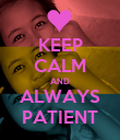 KEEP CALM AND ALWAYS PATIENT - Personalised Poster large