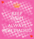 KEEP CALM AND ALWAYS REAL MADRID - Personalised Poster large