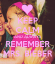 KEEP CALM AND ALWAYS REMEMBER MRS. BIEBER - Personalised Poster large