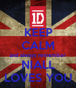 KEEP CALM and always remember NIALL LOVES YOU - Personalised Poster small