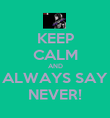 KEEP CALM AND ALWAYS SAY NEVER! - Personalised Poster large