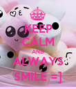 KEEP CALM AND ALWAYS SMILE =] - Personalised Poster large