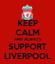 KEEP CALM AND ALWAYS SUPPORT LIVERPOOL - Personalised Poster large