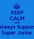 KEEP CALM AND Always Support Super Junior - Personalised Poster large