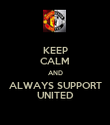 KEEP CALM AND ALWAYS SUPPORT UNITED - Personalised Poster large