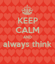 KEEP CALM AND always think  - Personalised Poster large