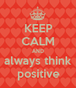 KEEP CALM AND always think positive - Personalised Poster large
