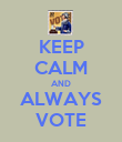 KEEP CALM AND ALWAYS VOTE - Personalised Poster small