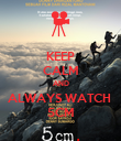 KEEP CALM AND ALWAYS WATCH  5CM - Personalised Poster large