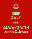 KEEP CALM AND ALWAYS WITH Annis DJindan - Personalised Poster large