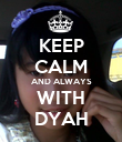 KEEP CALM AND ALWAYS WITH DYAH - Personalised Poster large