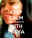 KEEP CALM AND ALWAYS WITH TASYA - Personalised Poster large