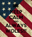 KEEP CALM AND ALWAYS WOLES!!! - Personalised Poster large
