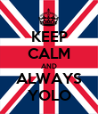 KEEP CALM AND ALWAYS YOLO - Personalised Poster large