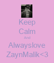 Keep Calm And Alwayslove ZaynMalik<3 - Personalised Poster large