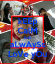 kEEp CalM AnD aLwAySs LoVe yOu - Personalised Poster small