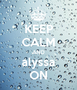 KEEP CALM AND alyssa ON - Personalised Poster large