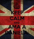 KEEP CALM AND  AMA A DANIELA  - Personalised Poster large