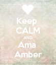 Keep  CALM AND Ama  Amber - Personalised Poster large