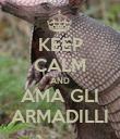 KEEP CALM AND AMA GLI ARMADILLI - Personalised Poster small