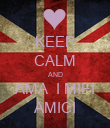 KEEP CALM AND AMA  I MIEI AMICI - Personalised Poster large