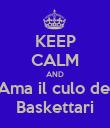 KEEP CALM AND Ama il culo dei Baskettari - Personalised Poster large