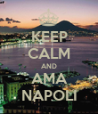 KEEP CALM AND AMA NAPOLI - Personalised Poster large