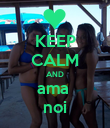 KEEP CALM AND ama  noi - Personalised Poster large