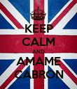 KEEP CALM AND AMAME CABRON - Personalised Poster large