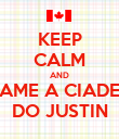 KEEP CALM AND AME A CIADE DO JUSTIN - Personalised Poster large