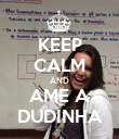 KEEP CALM AND AME A DUDINHA - Personalised Poster large