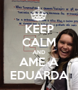 KEEP CALM AND AME A EDUARDA - Personalised Poster large