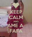 KEEP CALM AND AME A  FAFA - Personalised Poster large
