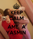 KEEP CALM AND AME  A YASMIN  - Personalised Poster large