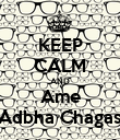 KEEP CALM AND Ame Adbha Chagas - Personalised Poster large
