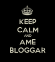 KEEP CALM AND AME BLOGGAR - Personalised Poster large