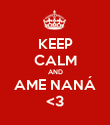 KEEP CALM AND AME NANÁ <3 - Personalised Poster large