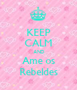 KEEP CALM AND Ame os Rebeldes - Personalised Poster large