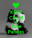 KEEP CALM AND Ame Pandas - Personalised Poster large