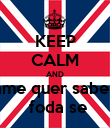 KEEP CALM AND ame quer saber  foda se - Personalised Poster small