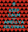 KEEP CALM AND AMELLYA SELVINHA - Personalised Poster large