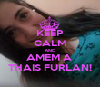 KEEP CALM AND AMEM A  THAIS FURLAN! - Personalised Poster large