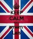 KEEP CALM AND amem  Laís - Personalised Poster large