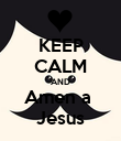 KEEP CALM AND Amen a  Jesus - Personalised Poster large