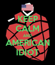 KEEP CALM AND AMERICAN IDIOT - Personalised Poster large