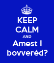 KEEP CALM AND Amest I bovveréd? - Personalised Poster large