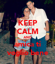 KEEP CALM AND amica ti voglio bene - Personalised Poster large