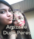 KEEP CALM AND Amizade  Duda Peres - Personalised Poster small