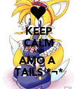 KEEP CALM AND AMO A  TAILS *¬* - Personalised Poster large